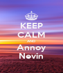 KEEP CALM AND Annoy Nevin - Personalised Poster A4 size