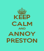 KEEP CALM AND ANNOY PRESTON - Personalised Poster A4 size