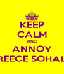 KEEP CALM AND ANNOY REECE SOHAL - Personalised Poster A4 size