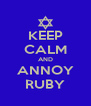 KEEP CALM AND ANNOY RUBY - Personalised Poster A4 size