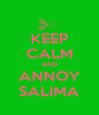 KEEP CALM AND ANNOY SALIMA - Personalised Poster A4 size