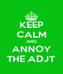 KEEP CALM AND ANNOY THE ADJT - Personalised Poster A4 size