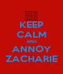 KEEP CALM AND ANNOY ZACHARIE - Personalised Poster A4 size