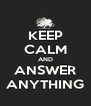 KEEP CALM AND ANSWER ANYTHING - Personalised Poster A4 size