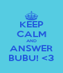 KEEP CALM AND ANSWER BUBU! <3 - Personalised Poster A4 size