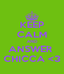 KEEP CALM AND ANSWER  CHICCA <3 - Personalised Poster A4 size