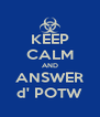 KEEP CALM AND ANSWER d' POTW - Personalised Poster A4 size