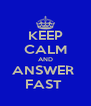 KEEP CALM AND ANSWER  FAST  - Personalised Poster A4 size