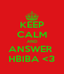 KEEP CALM AND ANSWER  HBIBA <3 - Personalised Poster A4 size