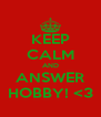 KEEP CALM AND ANSWER HOBBY! <3 - Personalised Poster A4 size