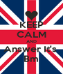 KEEP CALM AND Answer It's  Bm - Personalised Poster A4 size