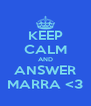 KEEP CALM AND ANSWER MARRA <3 - Personalised Poster A4 size