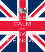KEEP CALM AND ANSWER ME NOW!! - Personalised Poster A4 size