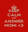 KEEP CALM AND ANSWER MOM! <3 - Personalised Poster A4 size