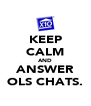 KEEP CALM AND ANSWER OLS CHATS. - Personalised Poster A4 size
