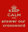 KEEP CALM AND answer our  crossword - Personalised Poster A4 size