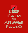 KEEP CALM AND ANSWER PAULO - Personalised Poster A4 size