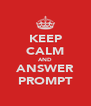 KEEP CALM AND ANSWER PROMPT - Personalised Poster A4 size