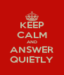 KEEP CALM AND ANSWER QUIETLY - Personalised Poster A4 size