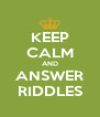 KEEP CALM AND ANSWER RIDDLES - Personalised Poster A4 size
