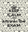 KEEP CALM AND answer the EXAM - Personalised Poster A4 size