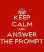 KEEP CALM AND ANSWER THE PROMPT - Personalised Poster A4 size