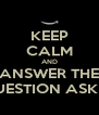 KEEP CALM AND ANSWER THE QUESTION ASKED - Personalised Poster A4 size