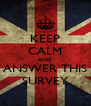KEEP CALM AND ANSWER THIS SURVEY - Personalised Poster A4 size
