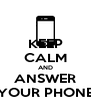 KEEP CALM AND ANSWER YOUR PHONE - Personalised Poster A4 size