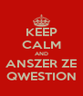 KEEP CALM AND ANSZER ZE QWESTION - Personalised Poster A4 size