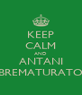 KEEP CALM AND ANTANI BREMATURATO - Personalised Poster A4 size