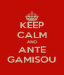 KEEP CALM AND ANTE GAMISOU - Personalised Poster A4 size