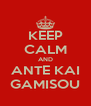 KEEP CALM AND ANTE KAI GAMISOU - Personalised Poster A4 size
