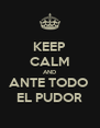 KEEP CALM AND ANTE TODO  EL PUDOR - Personalised Poster A4 size
