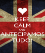 KEEP CALM AND ANTECIPAMOS TUDO! - Personalised Poster A4 size