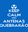 KEEP CALM AND ANTENAS QUEBRARÃO - Personalised Poster A4 size