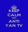 KEEP CALM AND ANTI YAN TV - Personalised Poster A4 size