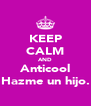 KEEP CALM AND Anticool Hazme un hijo. - Personalised Poster A4 size