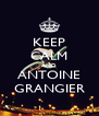 KEEP CALM AND ANTOINE GRANGIER - Personalised Poster A4 size