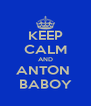 KEEP CALM AND ANTON  BABOY - Personalised Poster A4 size