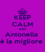 KEEP CALM AND Antonella  è la migliore  - Personalised Poster A4 size