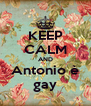 KEEP CALM AND Antonio è gay - Personalised Poster A4 size