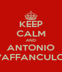 KEEP CALM AND ANTONIO VAFFANCULO! - Personalised Poster A4 size