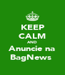 KEEP CALM AND Anuncie na BagNews  - Personalised Poster A4 size