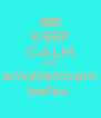 KEEP CALM AND  anvalemsam  befas  - Personalised Poster A4 size