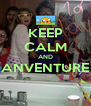 KEEP CALM AND ANVENTURE  - Personalised Poster A4 size