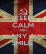 KEEP CALM AND ANY A SMILE  - Personalised Poster A4 size