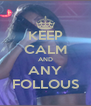 KEEP CALM AND ANY FOLLOUS - Personalised Poster A4 size