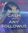 KEEP CALM AND ANY FOLLOWUS - Personalised Poster A4 size