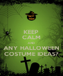 KEEP CALM AND ANY HALLOWEEN COSTUME IDEAS? - Personalised Poster A4 size